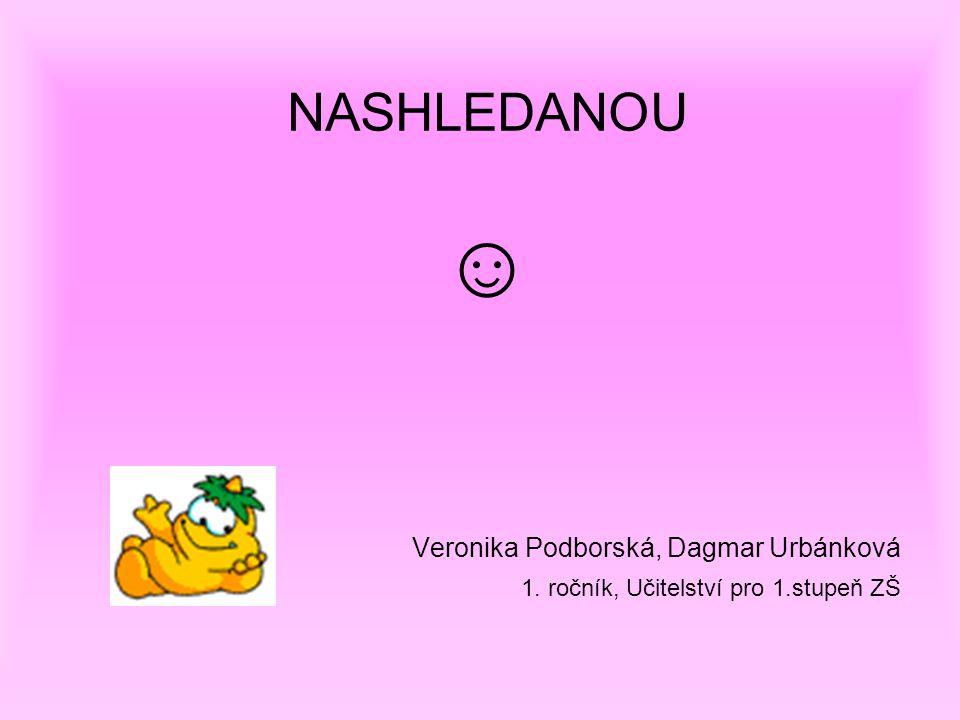 NASHLEDANOU ☺ Veronika Podborská, Dagmar Urbánková