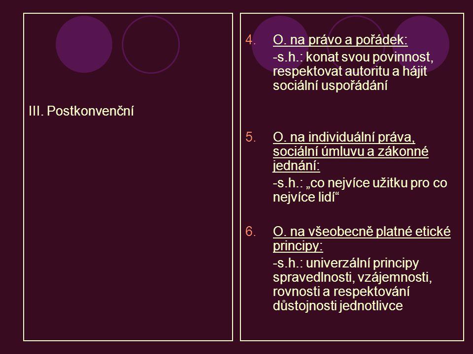III. Postkonvenční O. na právo a pořádek: -s.h.: konat svou povinnost, respektovat autoritu a hájit sociální uspořádání.