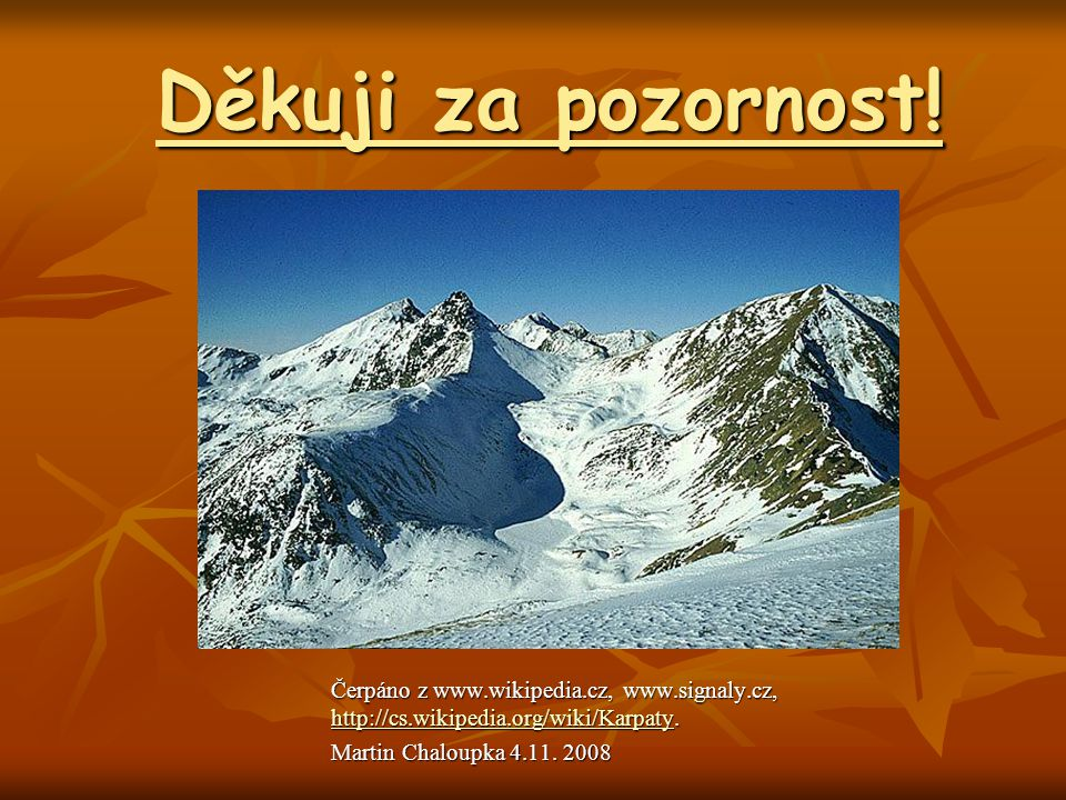 Děkuji za pozornost! Čerpáno z www.wikipedia.cz, www.signaly.cz, http://cs.wikipedia.org/wiki/Karpaty.