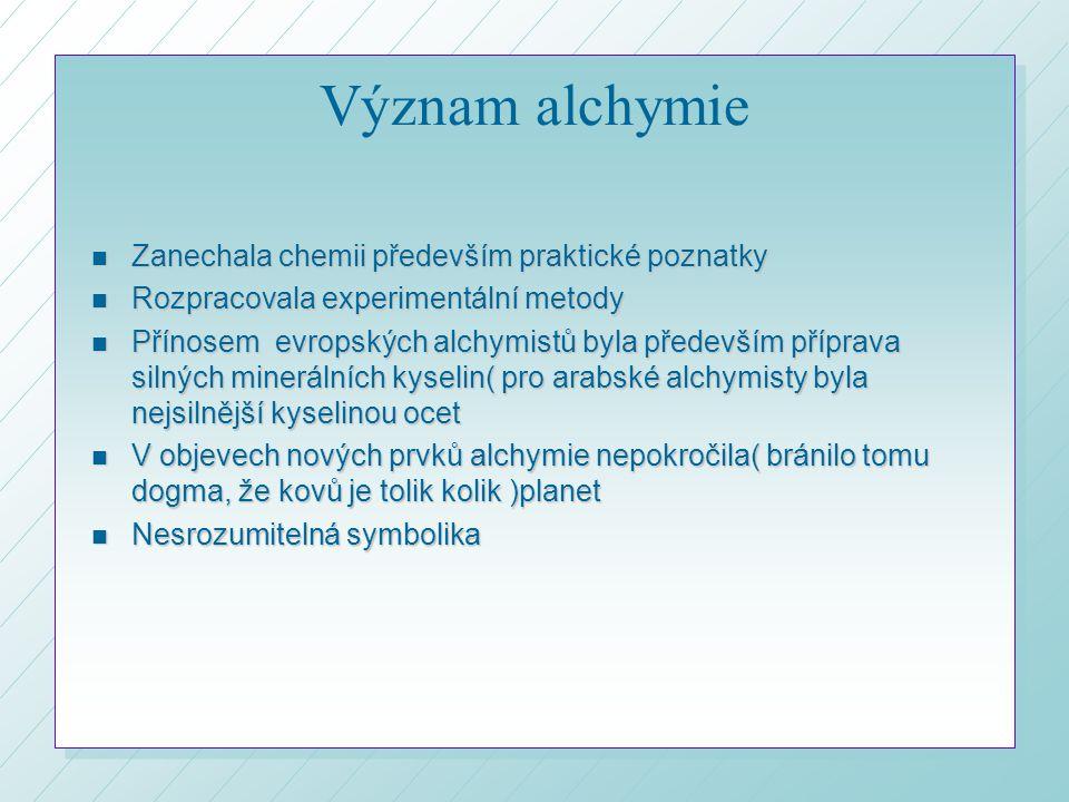 Význam alchymie Zanechala chemii především praktické poznatky