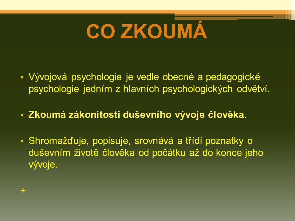 CO ZKOUMÁ Vývojová psychologie je vedle obecné a pedagogické psychologie jedním z hlavních psychologických odvětví.