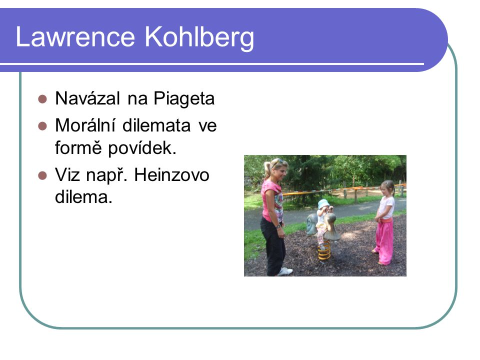 Lawrence Kohlberg Navázal na Piageta