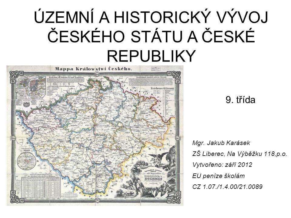 ÚZEMNÍ A HISTORICKÝ VÝVOJ ČESKÉHO STÁTU A ČESKÉ REPUBLIKY