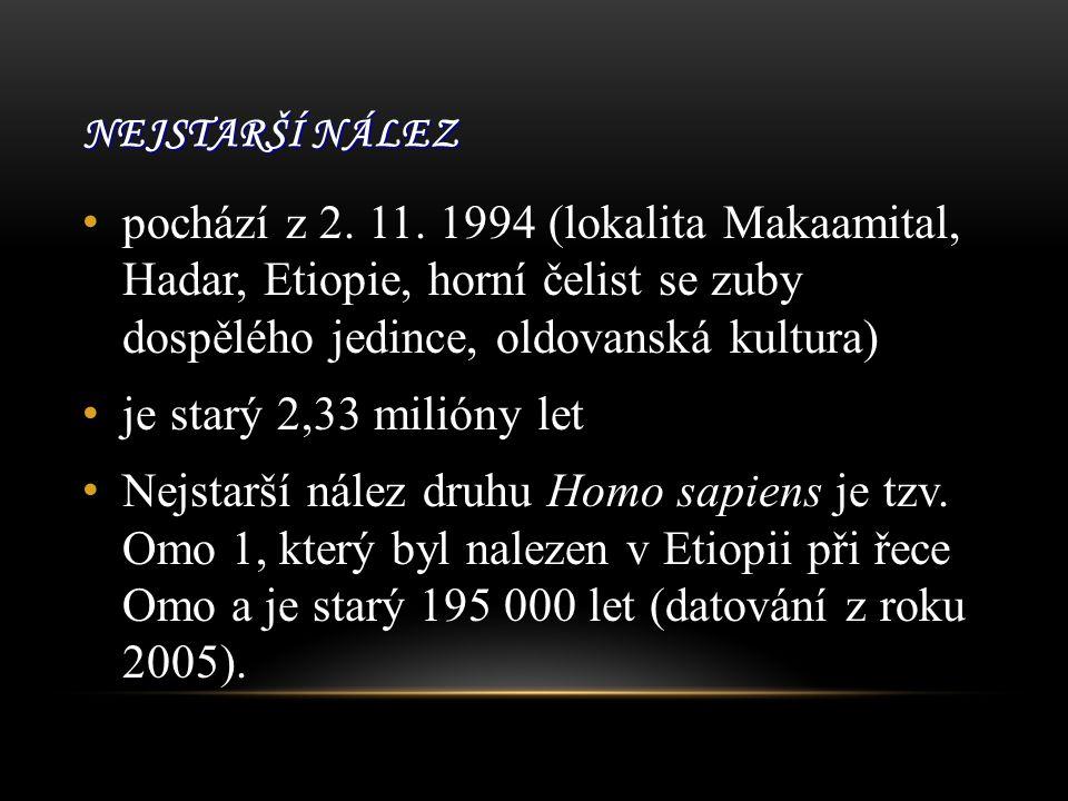 Nejstarší nález pochází z 2. 11. 1994 (lokalita Makaamital, Hadar, Etiopie, horní čelist se zuby dospělého jedince, oldovanská kultura)