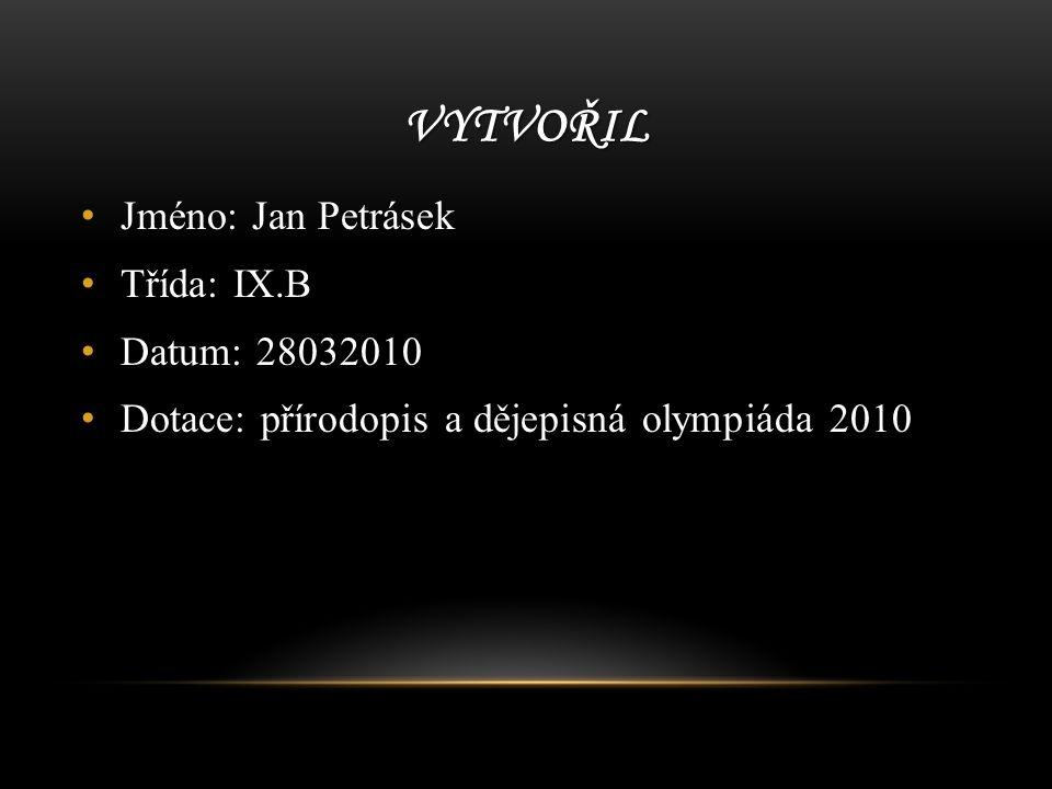 vytvořil Jméno: Jan Petrásek Třída: IX.B Datum: 28032010