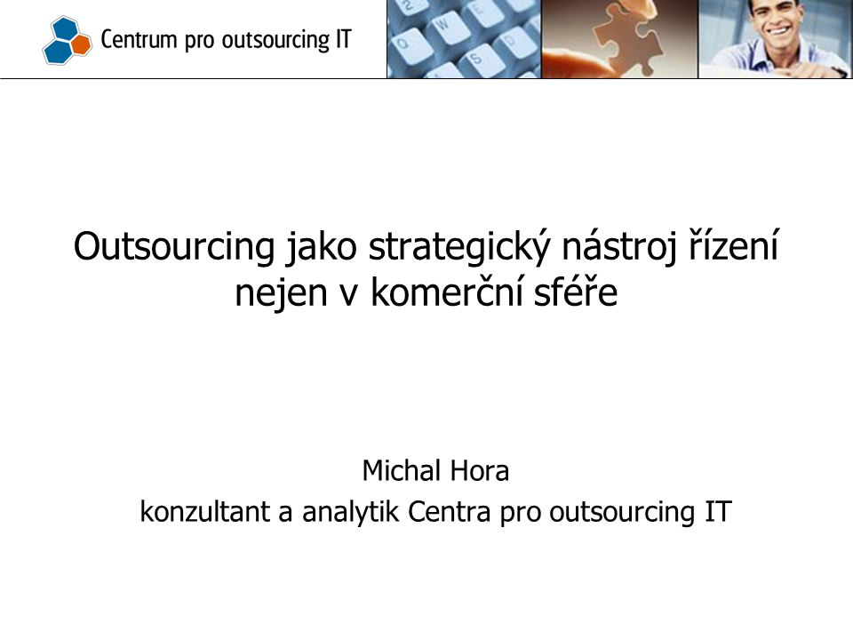 Outsourcing jako strategický nástroj řízení nejen v komerční sféře