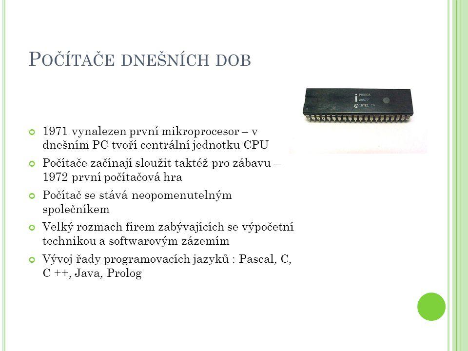 Počítače dnešních dob 1971 vynalezen první mikroprocesor – v dnešním PC tvoří centrální jednotku CPU.