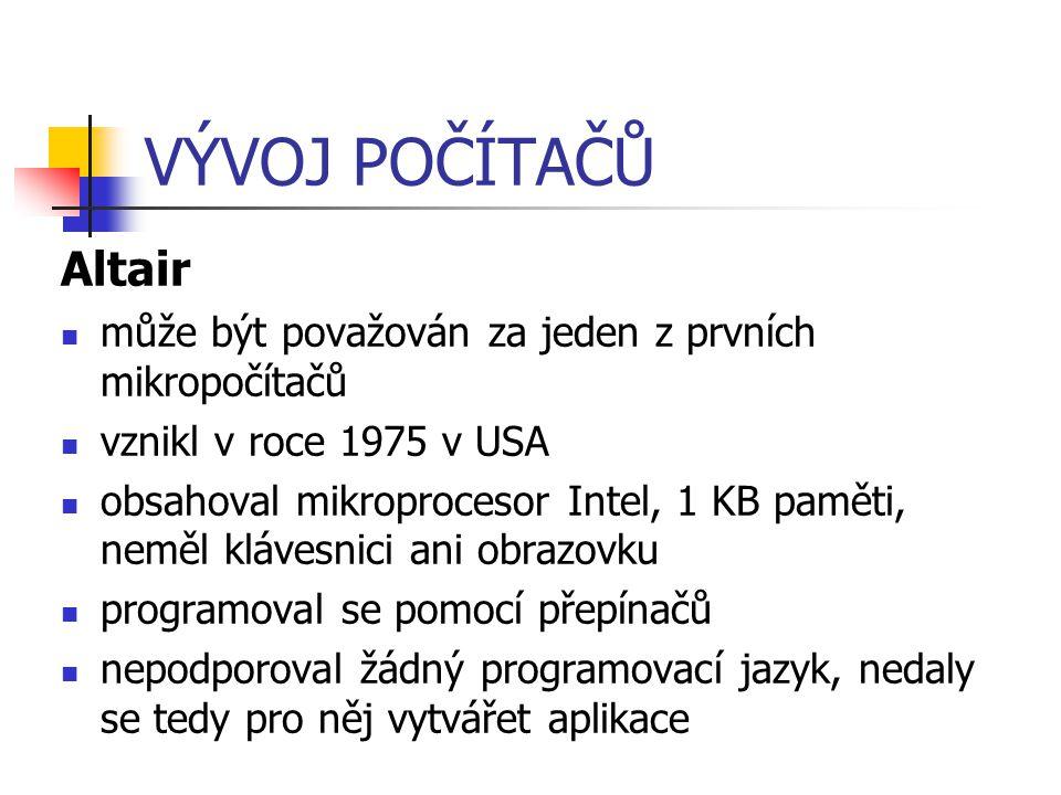 VÝVOJ POČÍTAČŮ Altair. může být považován za jeden z prvních mikropočítačů. vznikl v roce 1975 v USA.