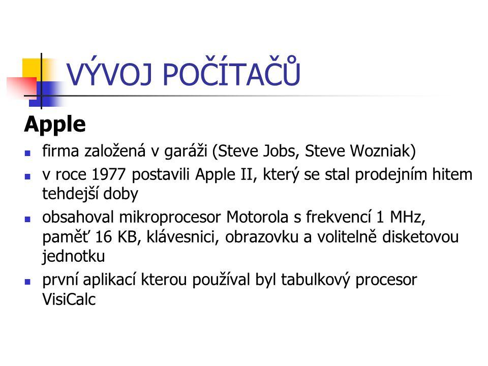 VÝVOJ POČÍTAČŮ Apple. firma založená v garáži (Steve Jobs, Steve Wozniak)