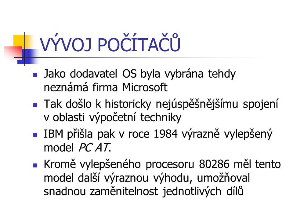 VÝVOJ POČÍTAČŮ Jako dodavatel OS byla vybrána tehdy neznámá firma Microsoft.