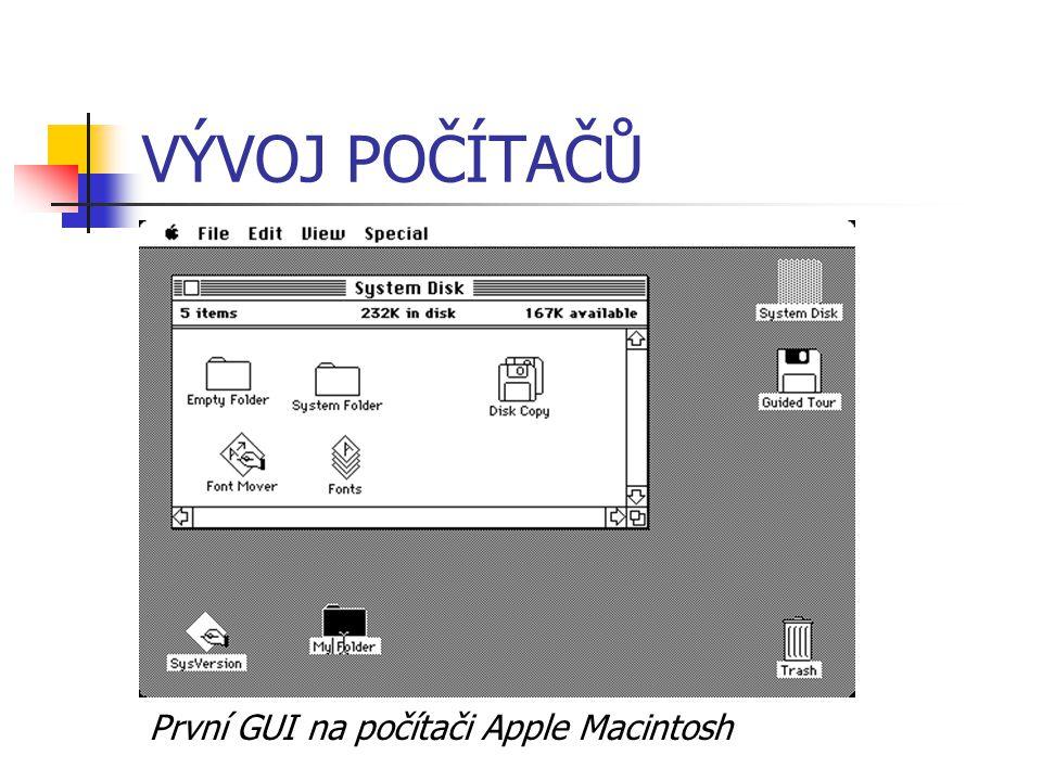 VÝVOJ POČÍTAČŮ První GUI na počítači Apple Macintosh