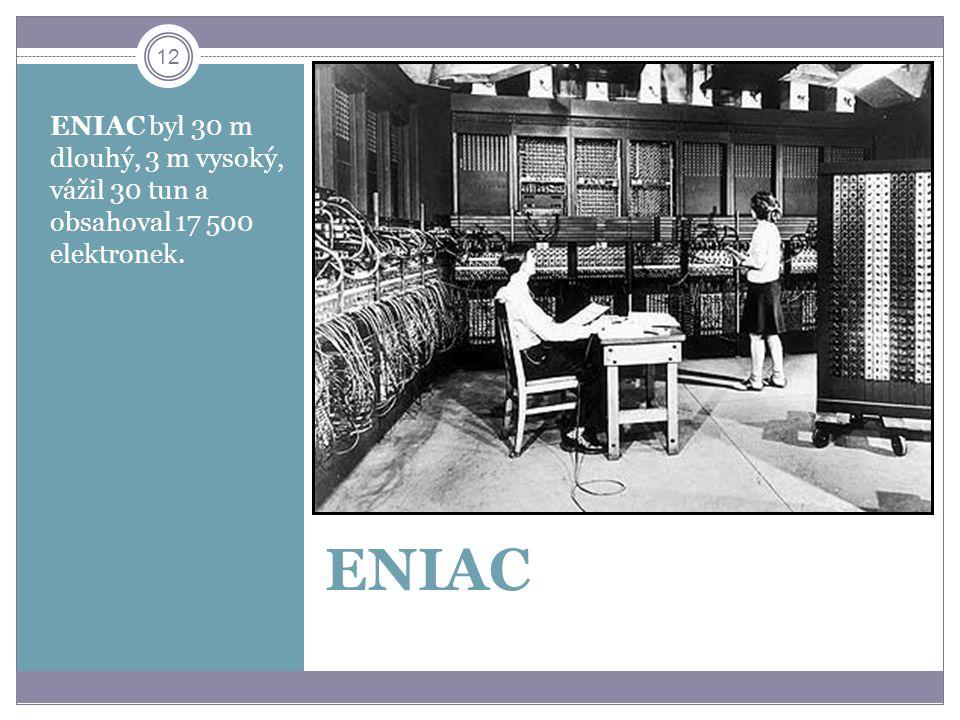 ENIAC byl 30 m dlouhý, 3 m vysoký, vážil 30 tun a obsahoval 17 500 elektronek.