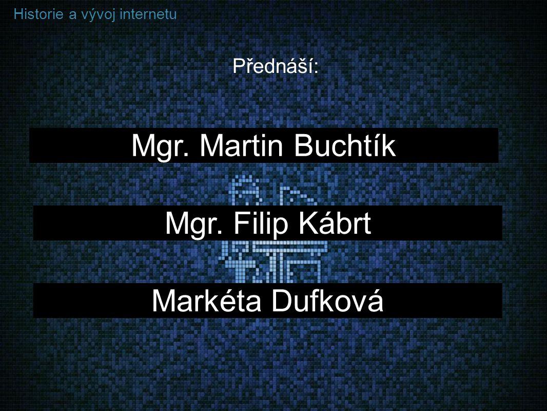 Mgr. Martin Buchtík Mgr. Filip Kábrt Markéta Dufková Přednáší: