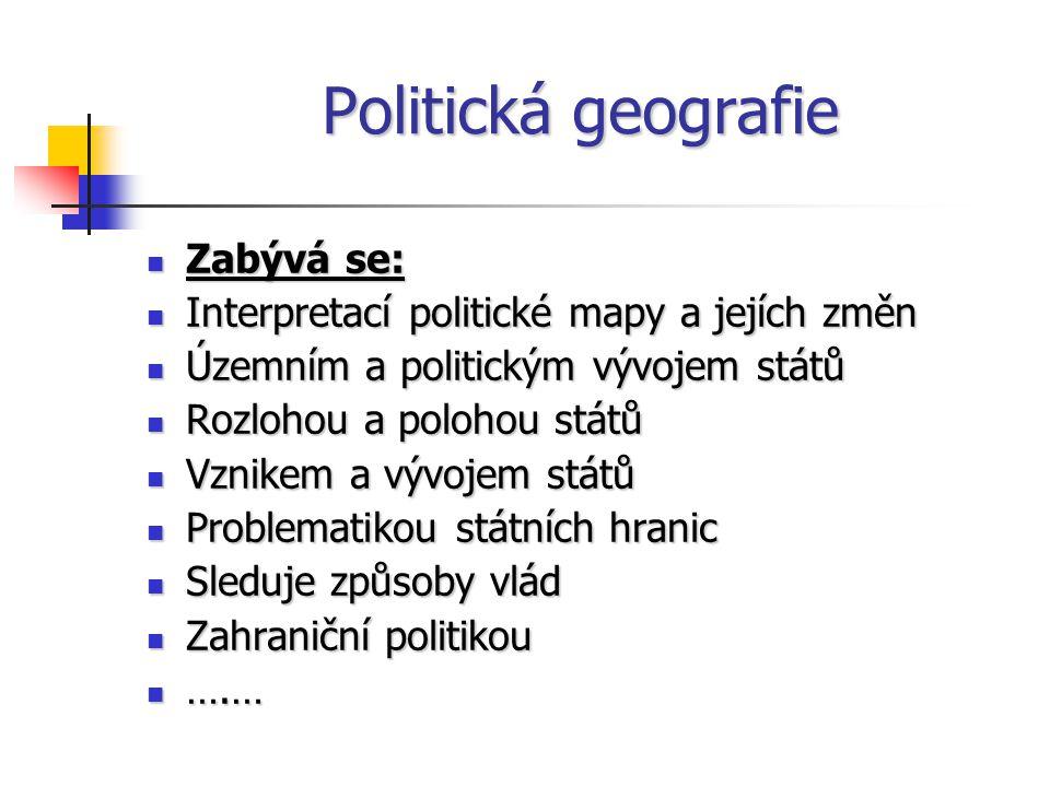 Politická geografie Zabývá se: