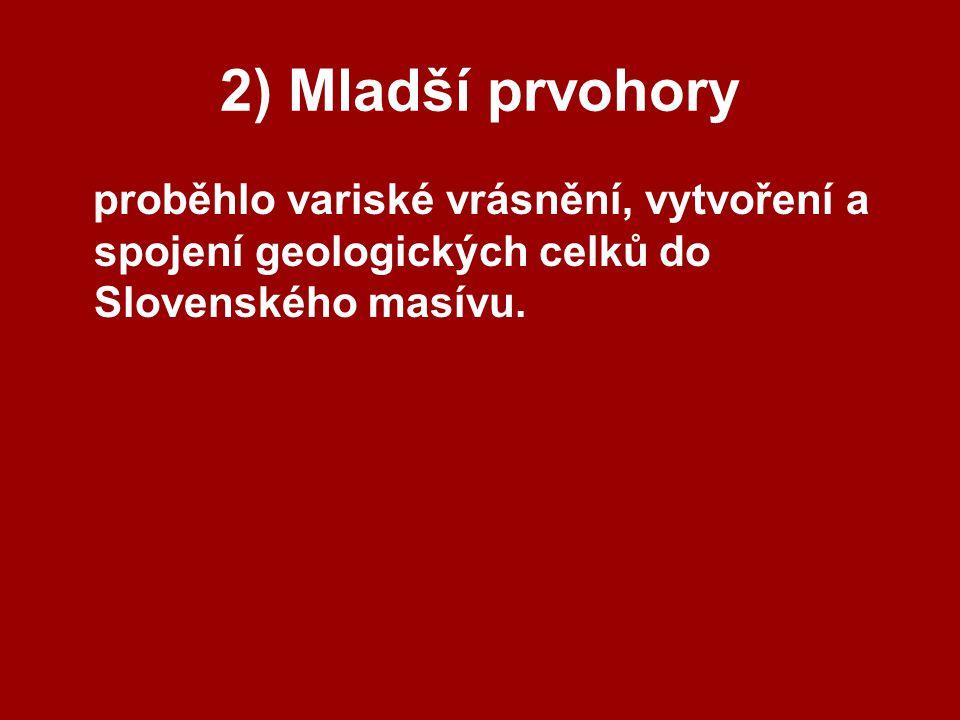 2) Mladší prvohory proběhlo variské vrásnění, vytvoření a spojení geologických celků do Slovenského masívu.