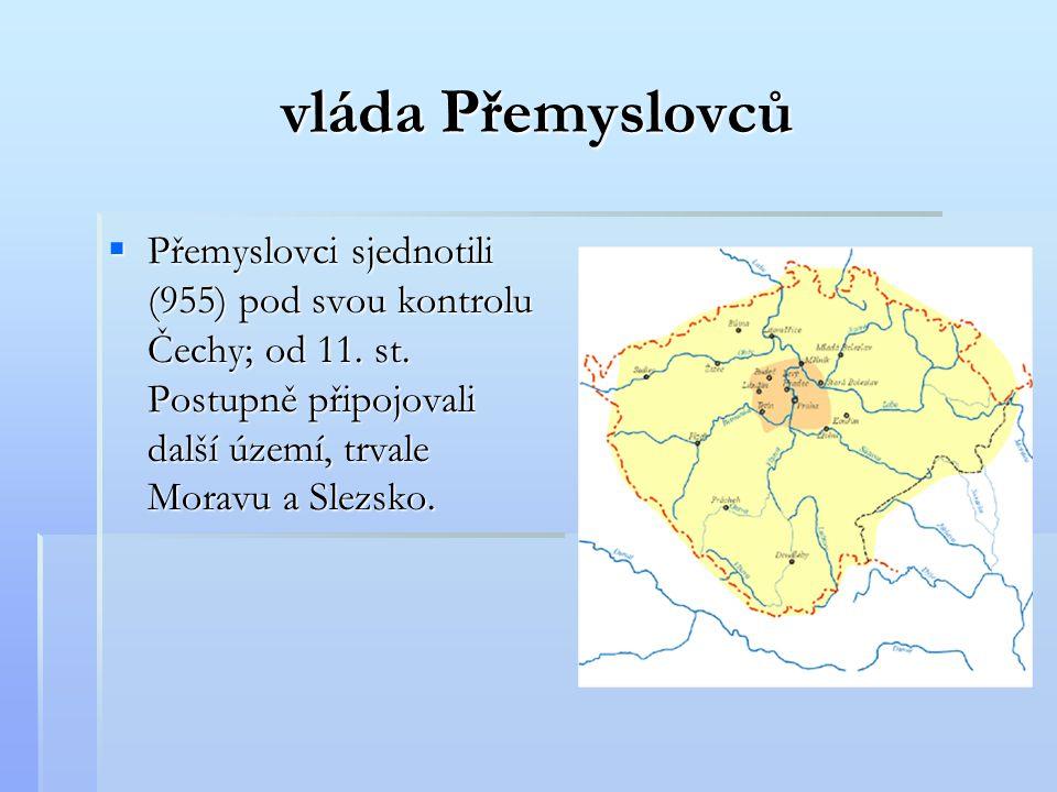 vláda Přemyslovců Přemyslovci sjednotili (955) pod svou kontrolu Čechy; od 11.