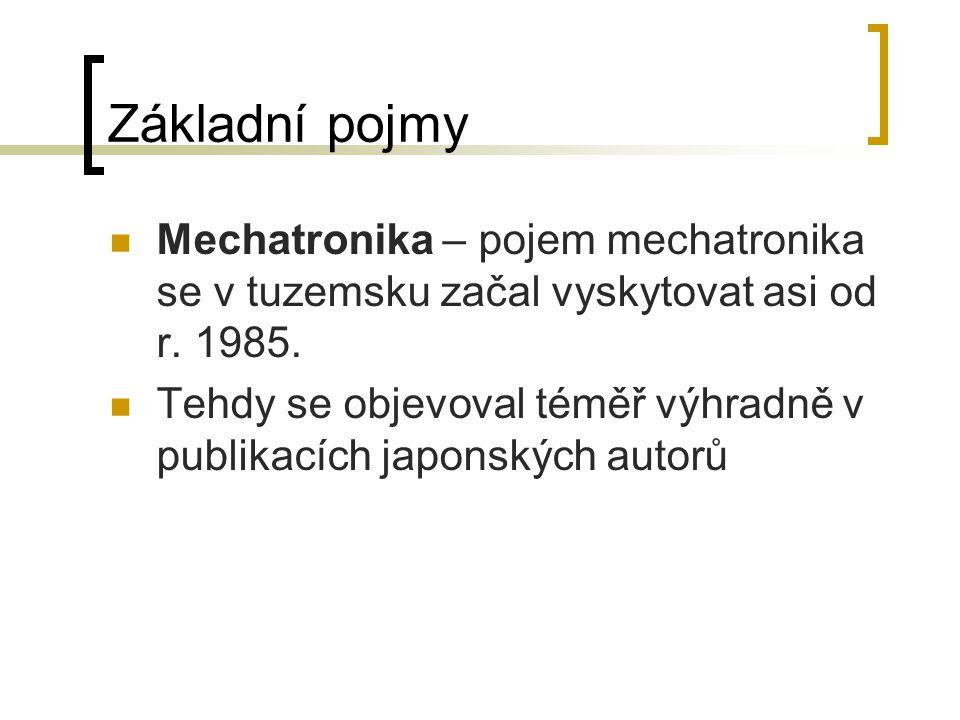 Základní pojmy Mechatronika – pojem mechatronika se v tuzemsku začal vyskytovat asi od r. 1985.