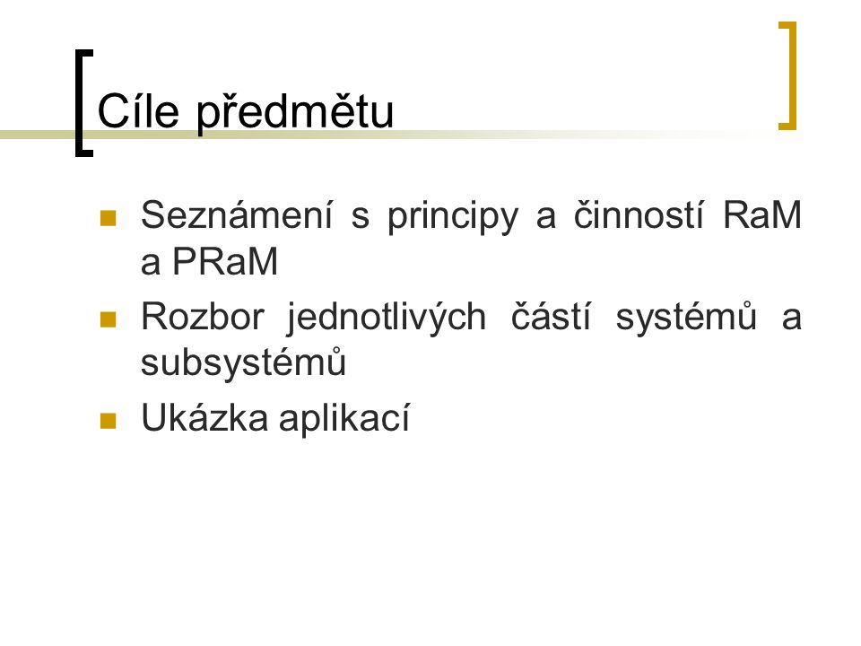 Cíle předmětu Seznámení s principy a činností RaM a PRaM