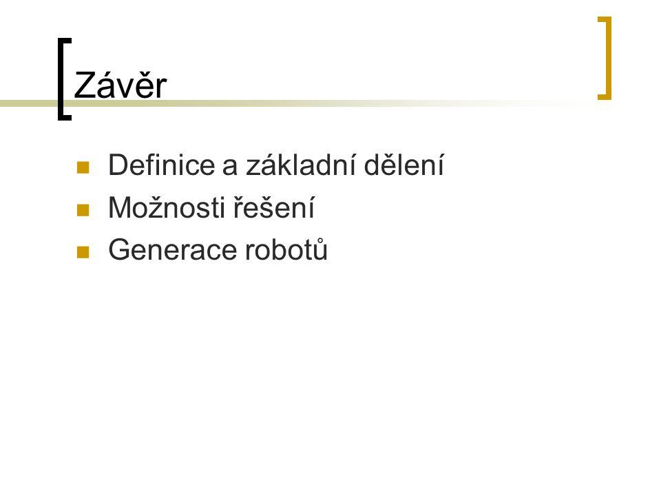 Závěr Definice a základní dělení Možnosti řešení Generace robotů