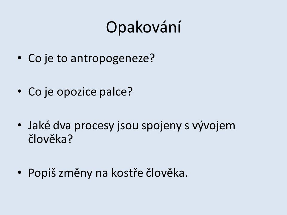Opakování Co je to antropogeneze Co je opozice palce