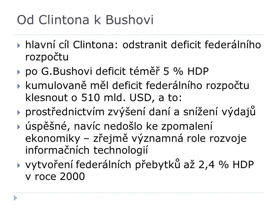Od Clintona k Bushovi hlavní cíl Clintona: odstranit deficit federálního rozpočtu. po G.Bushovi deficit téměř 5 % HDP.