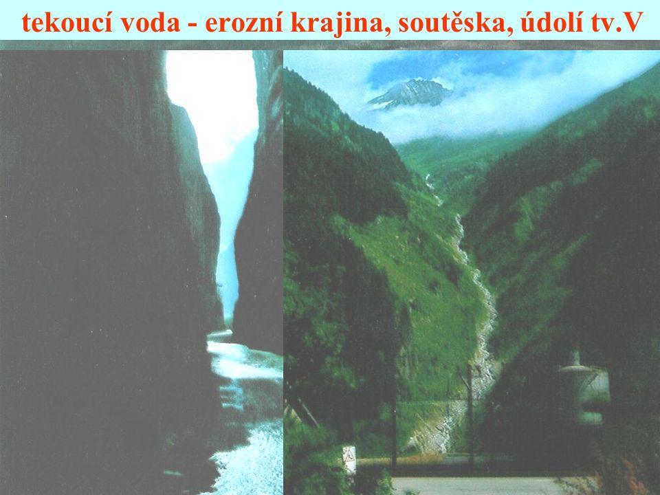 tekoucí voda - erozní krajina, soutěska, údolí tv.V