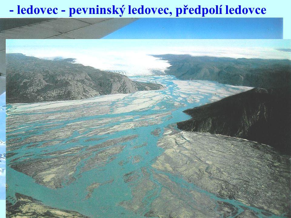 - ledovec - pevninský ledovec, předpolí ledovce