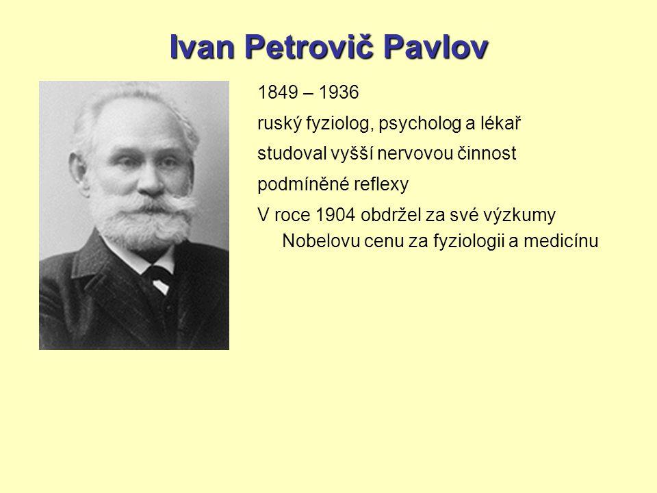 Ivan Petrovič Pavlov 1849 – 1936 ruský fyziolog, psycholog a lékař