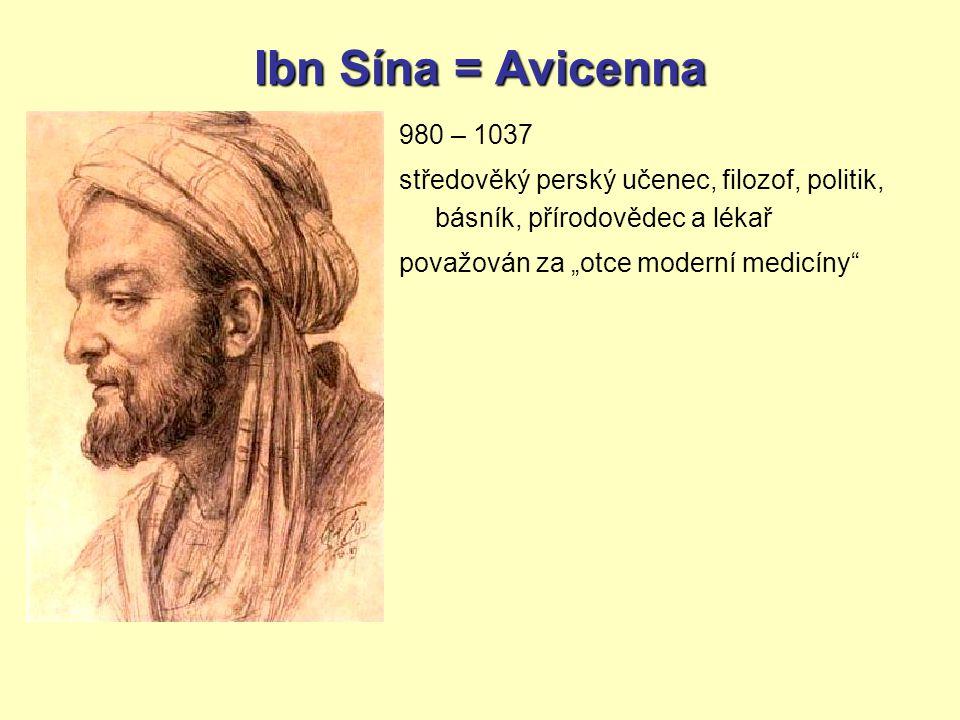 Ibn Sína = Avicenna 980 – 1037. středověký perský učenec, filozof, politik, básník, přírodovědec a lékař.