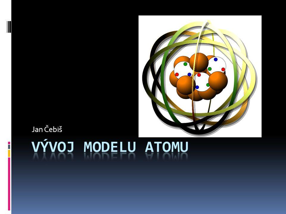 Jan Čebiš Vývoj modelu atomu