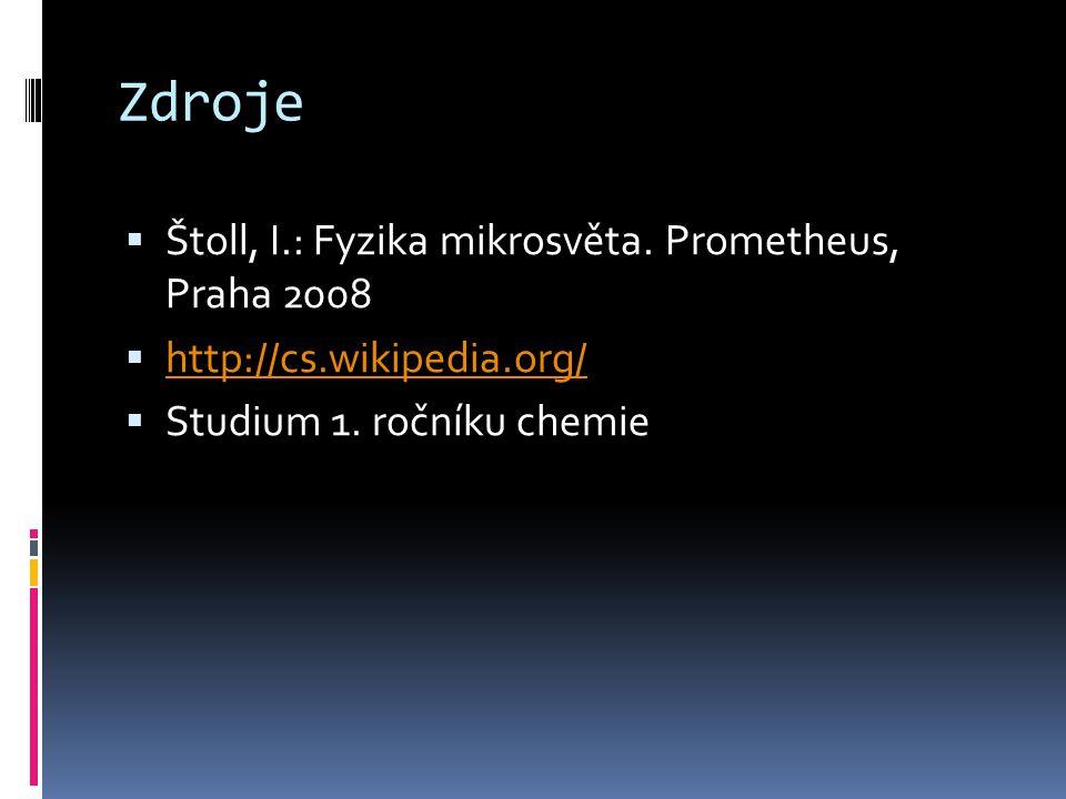 Zdroje Štoll, I.: Fyzika mikrosvěta. Prometheus, Praha 2008