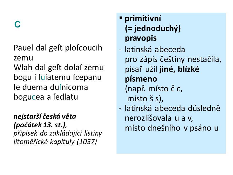 pro zápis češtiny nestačila, písař užil jiné, blízké písmeno