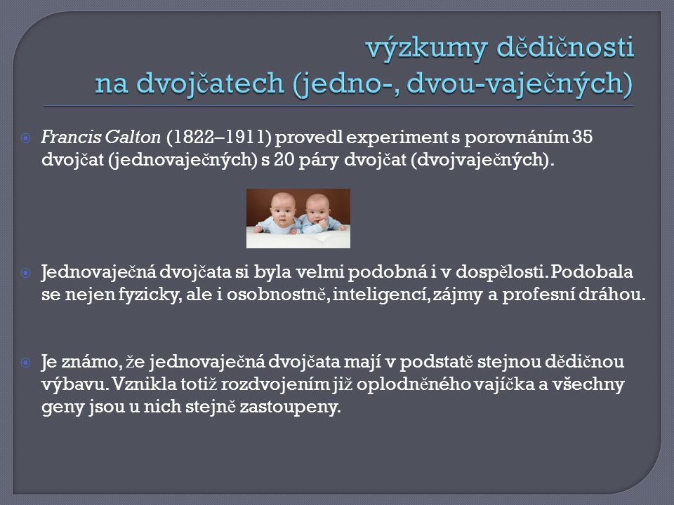 výzkumy dědičnosti na dvojčatech (jedno-, dvou-vaječných)