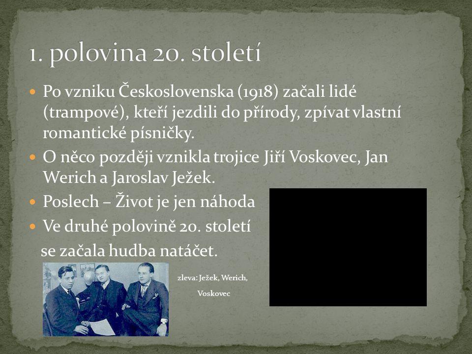 1. polovina 20. století Po vzniku Československa (1918) začali lidé (trampové), kteří jezdili do přírody, zpívat vlastní romantické písničky.