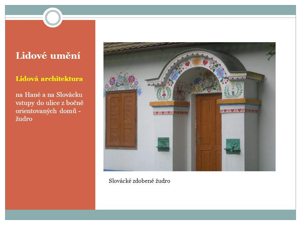 Lidové umění Lidová architektura na Hané a na Slovácku