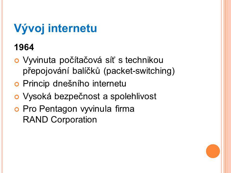 Vývoj internetu 1964. Vyvinuta počítačová síť s technikou přepojování balíčků (packet-switching) Princip dnešního internetu.
