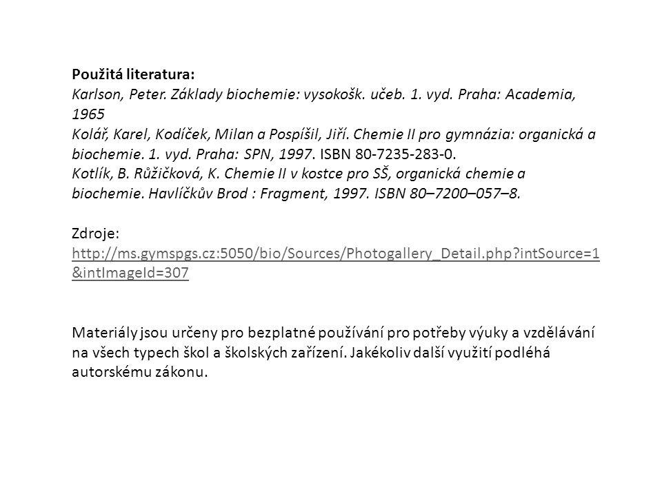 Použitá literatura: Karlson, Peter. Základy biochemie: vysokošk. učeb. 1. vyd. Praha: Academia, 1965.