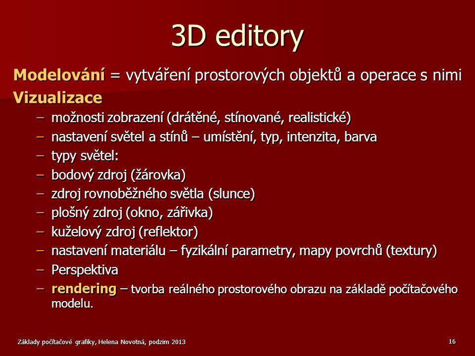 3D editory Modelování = vytváření prostorových objektů a operace s nimi. Vizualizace. možnosti zobrazení (drátěné, stínované, realistické)