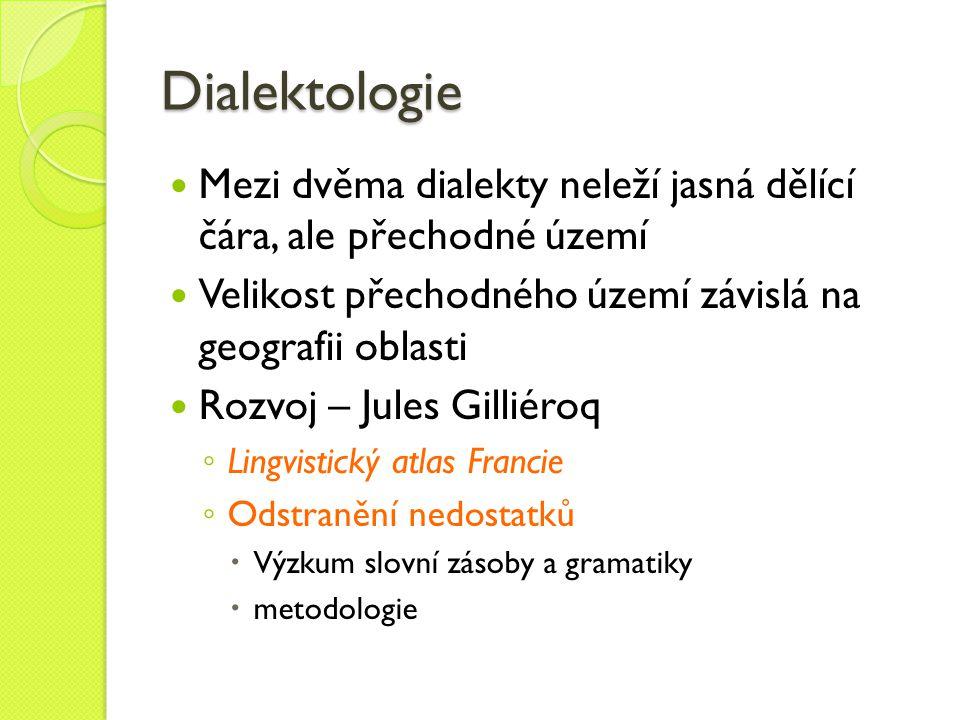 Dialektologie Mezi dvěma dialekty neleží jasná dělící čára, ale přechodné území. Velikost přechodného území závislá na geografii oblasti.