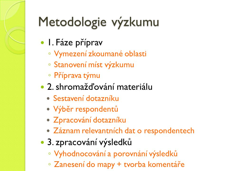 Metodologie výzkumu 1. Fáze příprav 2. shromažďování materiálu