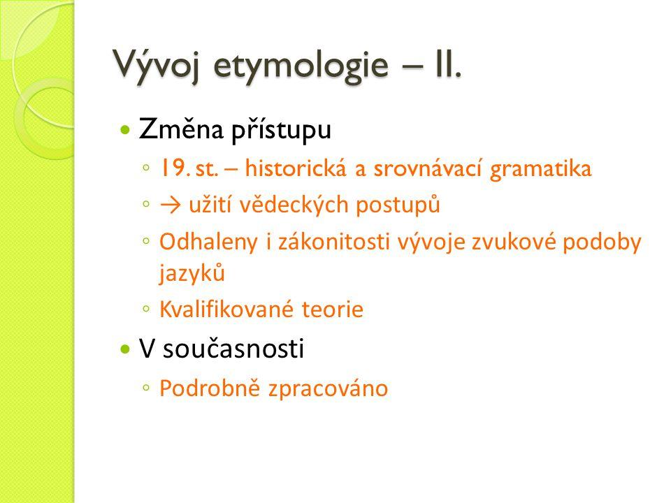 Vývoj etymologie – II. Změna přístupu V současnosti