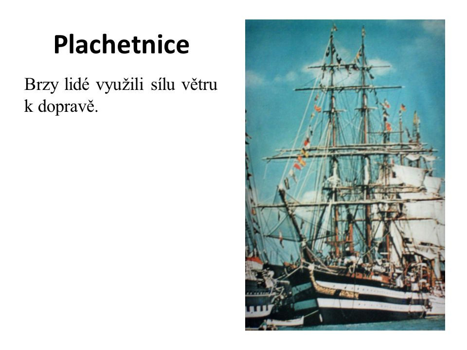 Plachetnice Brzy lidé využili sílu větru k dopravě.