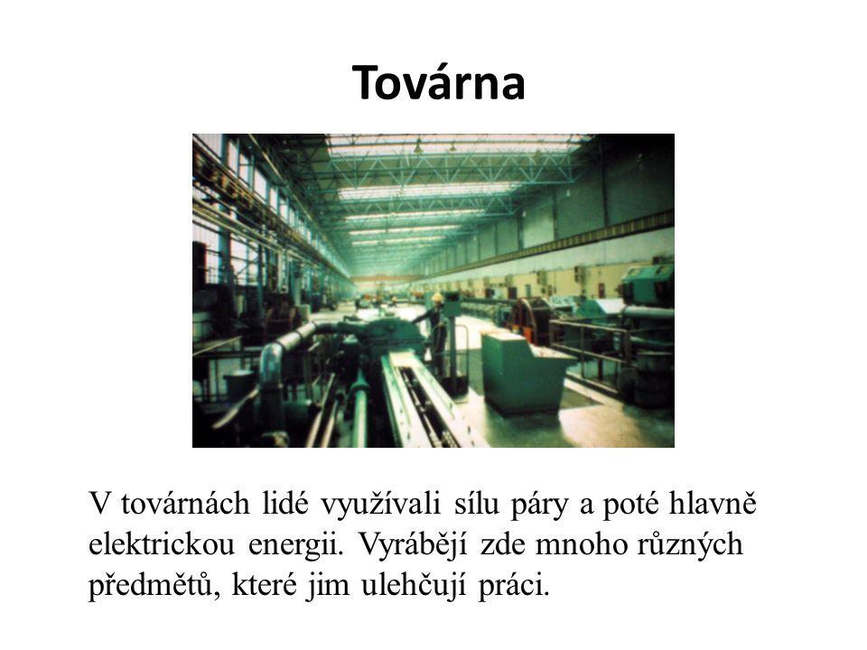 Továrna V továrnách lidé využívali sílu páry a poté hlavně elektrickou energii.