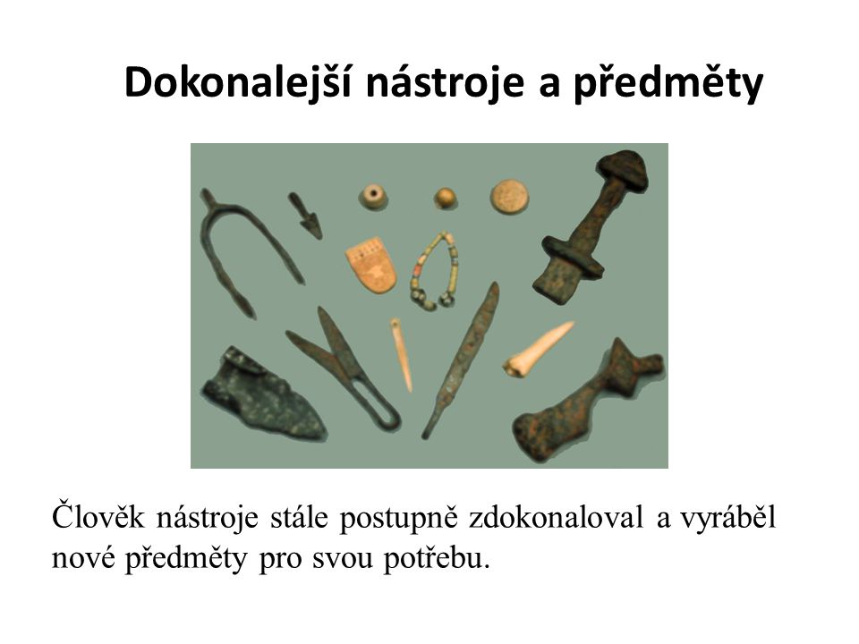 Dokonalejší nástroje a předměty