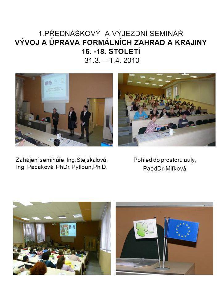1.PŘEDNÁŠKOVÝ A VÝJEZDNÍ SEMINÁŘ VÝVOJ A ÚPRAVA FORMÁLNÍCH ZAHRAD A KRAJINY 16. -18. STOLETÍ 31.3. – 1.4. 2010