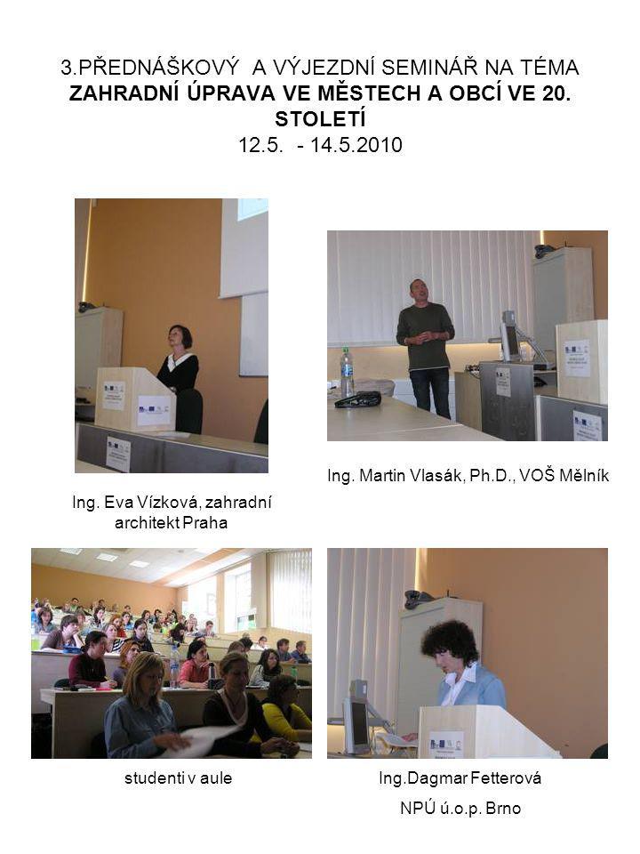 3.PŘEDNÁŠKOVÝ A VÝJEZDNÍ SEMINÁŘ NA TÉMA ZAHRADNÍ ÚPRAVA VE MĚSTECH A OBCÍ VE 20. STOLETÍ 12.5. - 14.5.2010