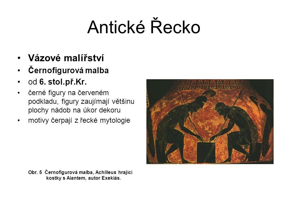 Antické Řecko Vázové malířství Černofigurová malba od 6. stol.př.Kr.