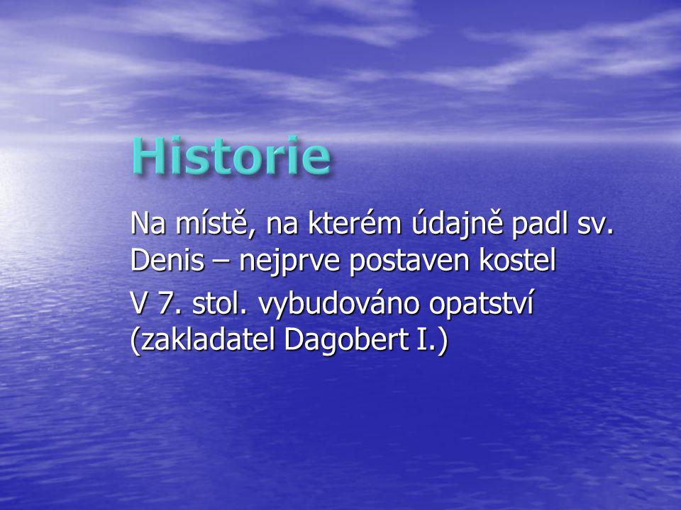 Historie Na místě, na kterém údajně padl sv. Denis – nejprve postaven kostel.