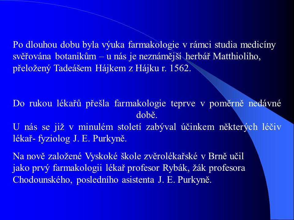 Po dlouhou dobu byla výuka farmakologie v rámci studia medicíny svěřována botanikům – u nás je neznámější herbář Matthioliho, přeložený Tadeášem Hájkem z Hájku r. 1562.