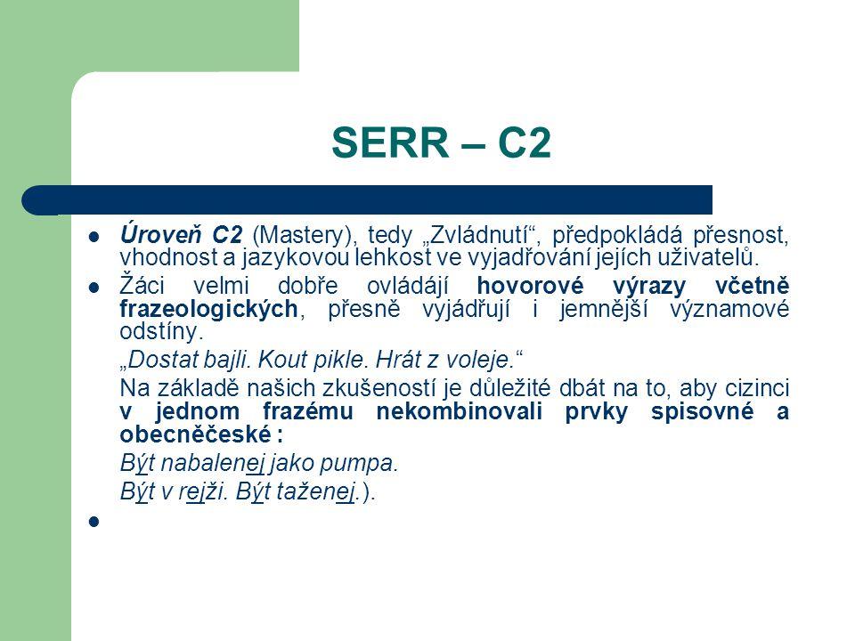 """SERR – C2 Úroveň C2 (Mastery), tedy """"Zvládnutí , předpokládá přesnost, vhodnost a jazykovou lehkost ve vyjadřování jejích uživatelů."""
